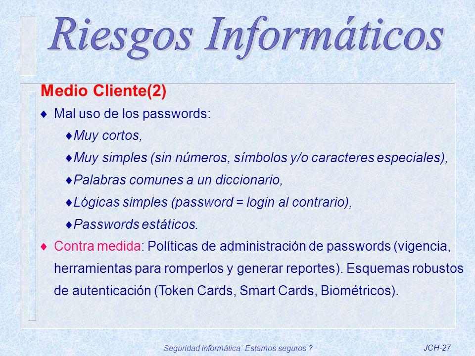 Seguridad Informática: Estamos seguros ?JCH-27 Mal uso de los passwords: Muy cortos, Muy simples (sin números, símbolos y/o caracteres especiales), Pa