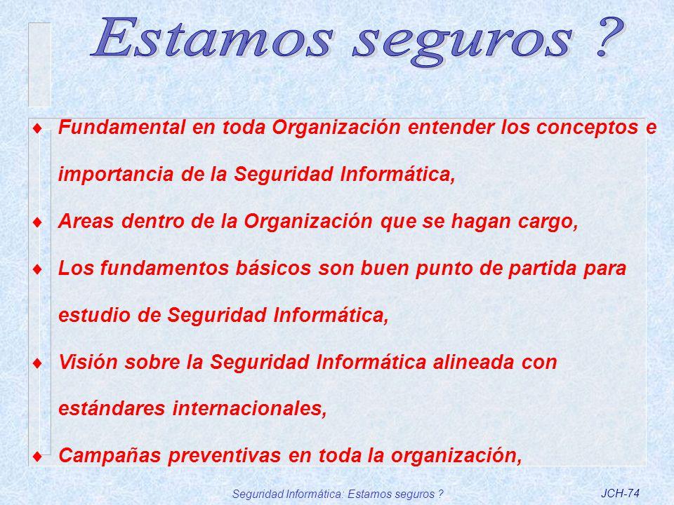 Seguridad Informática: Estamos seguros ?JCH-74 Fundamental en toda Organización entender los conceptos e importancia de la Seguridad Informática, Area