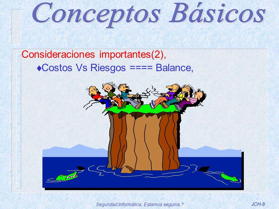 Seguridad Informática: Estamos seguros ?JCH-8 Consideraciones importantes(2), Costos Vs Riesgos ==== Balance,