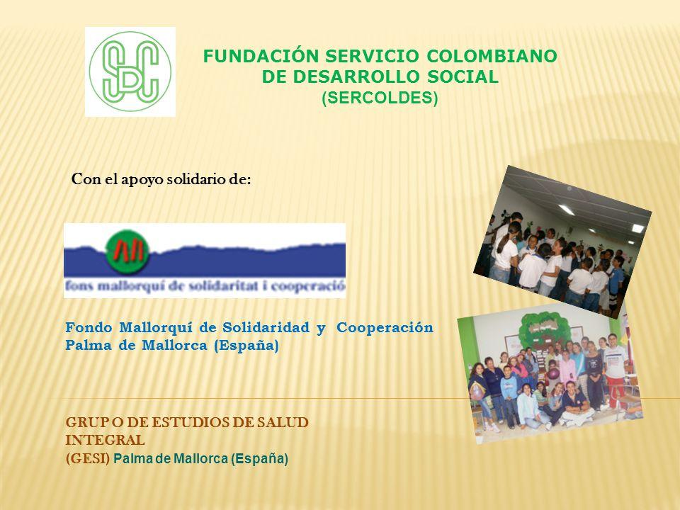 GRUP O DE ESTUDIOS DE SALUD INTEGRAL (GESI) Palma de Mallorca (España) FUNDACIÓN SERVICIO COLOMBIANO DE DESARROLLO SOCIAL (SERCOLDES) Fondo Mallorquí