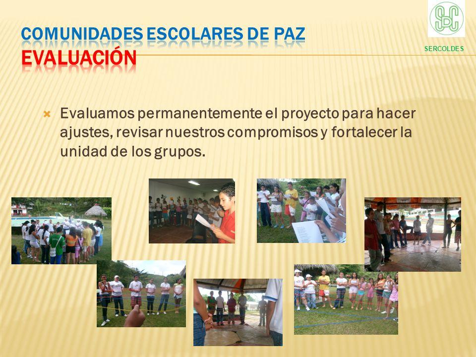 Evaluamos permanentemente el proyecto para hacer ajustes, revisar nuestros compromisos y fortalecer la unidad de los grupos. SERCOLDES