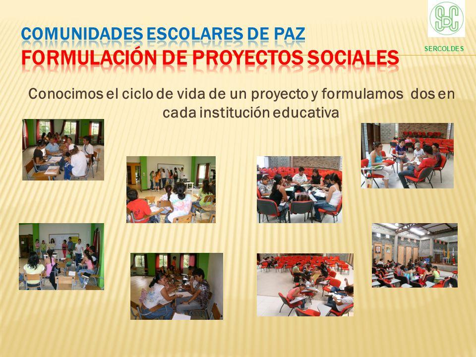 Conocimos el ciclo de vida de un proyecto y formulamos dos en cada institución educativa SERCOLDES