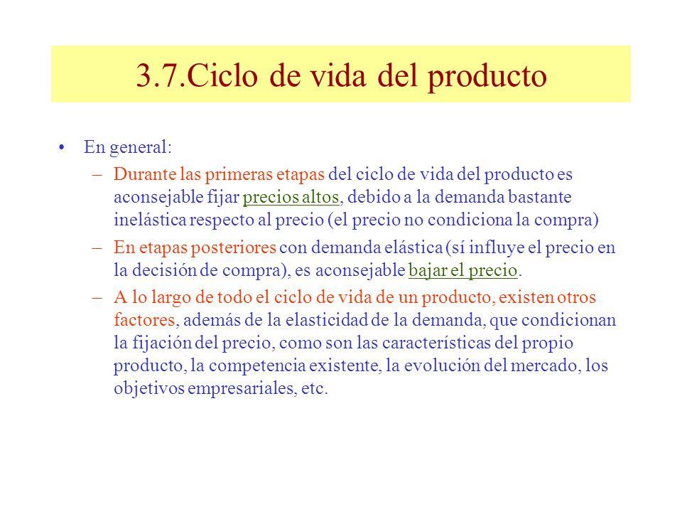 3.7.Ciclo de vida del producto En general: –Durante las primeras etapas del ciclo de vida del producto es aconsejable fijar precios altos, debido a la