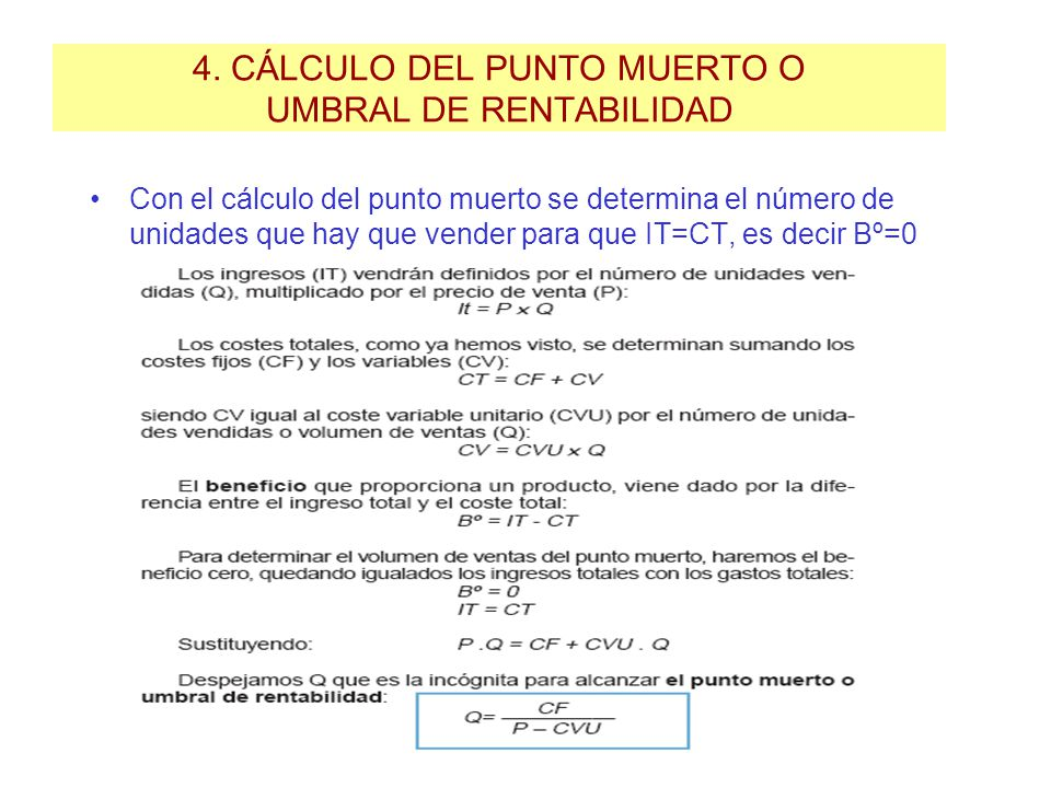 4. CÁLCULO DEL PUNTO MUERTO O UMBRAL DE RENTABILIDAD Con el cálculo del punto muerto se determina el número de unidades que hay que vender para que IT