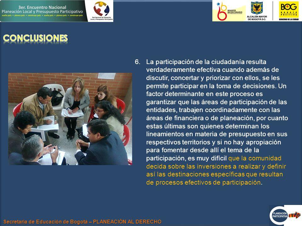 Secretaría de Educación de Bogotá – PLANEACIÓN AL DERECHO 6.La participación de la ciudadanía resulta verdaderamente efectiva cuando además de discutir, concertar y priorizar con ellos, se les permite participar en la toma de decisiones.