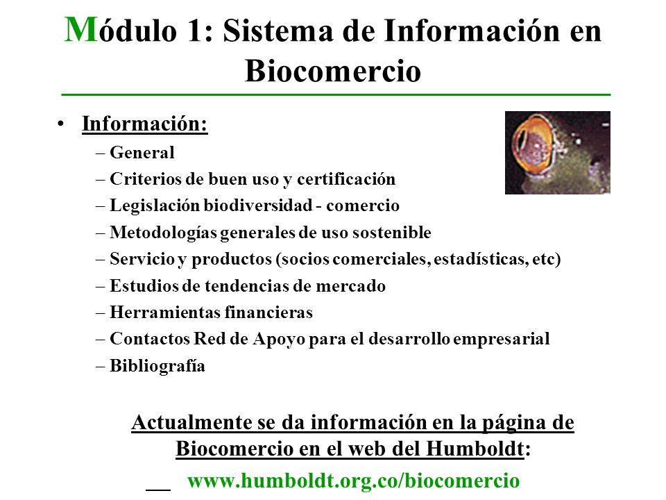 M ódulo 1: Sistema de Información en Biocomercio Información: – General – Criterios de buen uso y certificación – Legislación biodiversidad - comercio