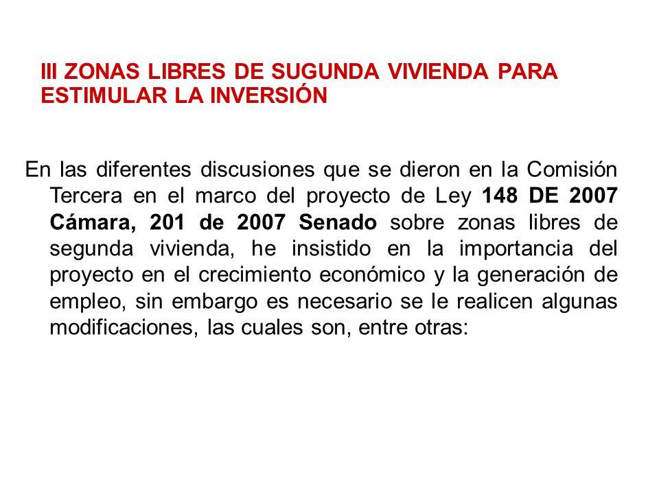III ZONAS LIBRES DE SUGUNDA VIVIENDA PARA ESTIMULAR LA INVERSIÓN En las diferentes discusiones que se dieron en la Comisión Tercera en el marco del pr