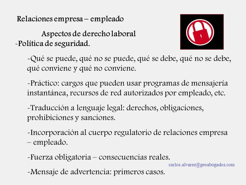Relaciones empresa – empleado Aspectos de derecho laboral -Política de seguridad. -Qué se puede, qué no se puede, qué se debe, qué no se debe, qué con