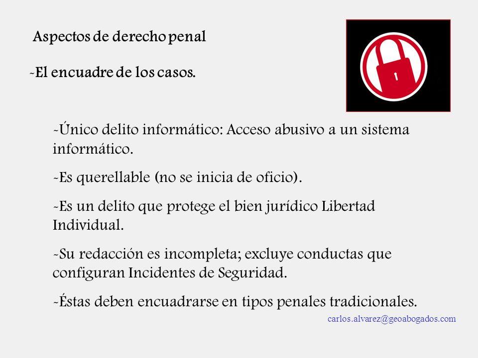 Aspectos de derecho penal -El encuadre de los casos. -Único delito informático: Acceso abusivo a un sistema informático. -Es querellable (no se inicia