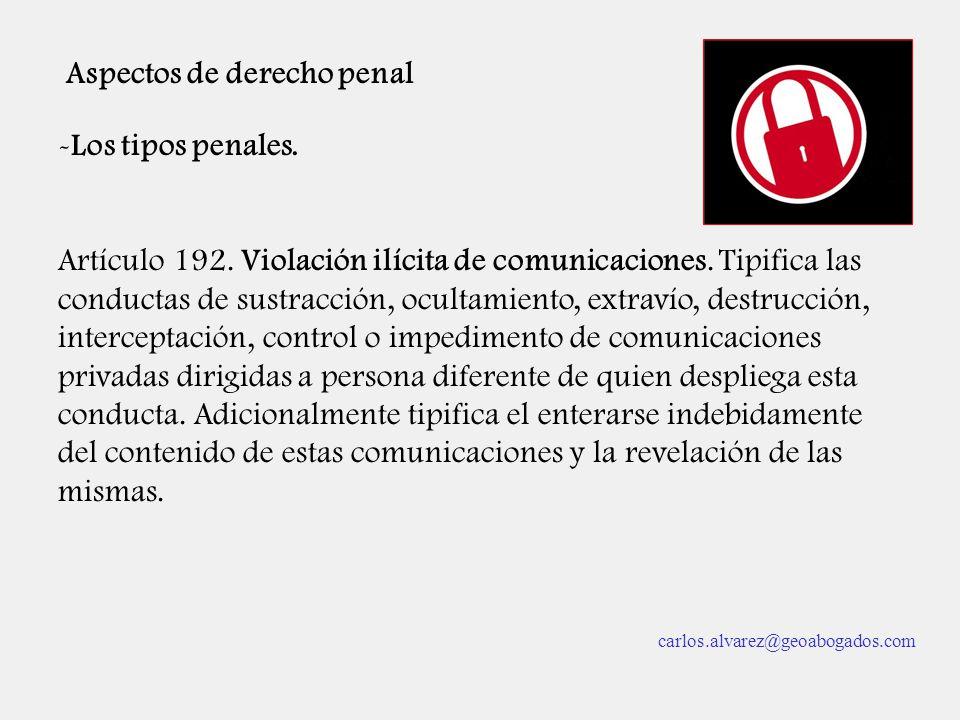 Aspectos de derecho penal -Los tipos penales. Artículo 192. Violación ilícita de comunicaciones. Tipifica las conductas de sustracción, ocultamiento,