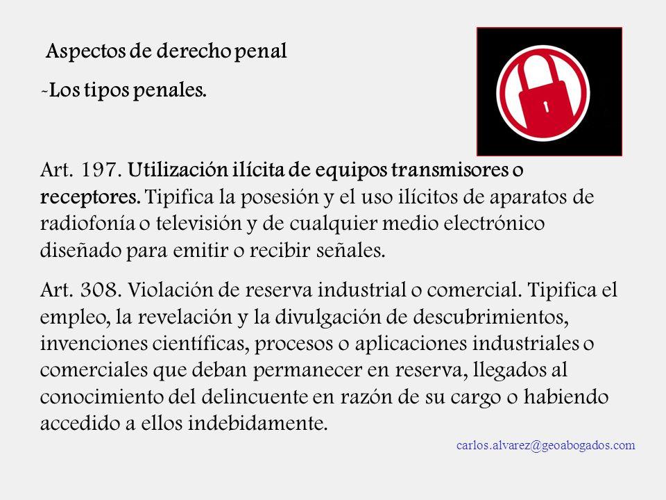 Aspectos de derecho penal -Los tipos penales. Art. 197. Utilización ilícita de equipos transmisores o receptores. Tipifica la posesión y el uso ilícit