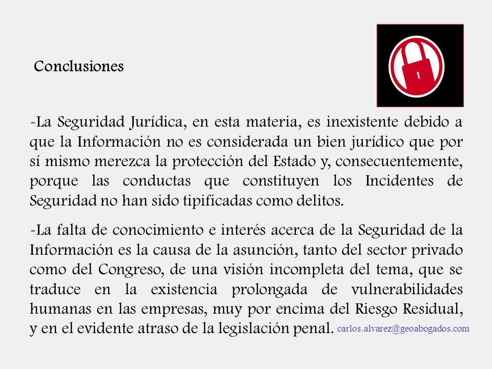 Conclusiones -La Seguridad Jurídica, en esta materia, es inexistente debido a que la Información no es considerada un bien jurídico que por sí mismo m