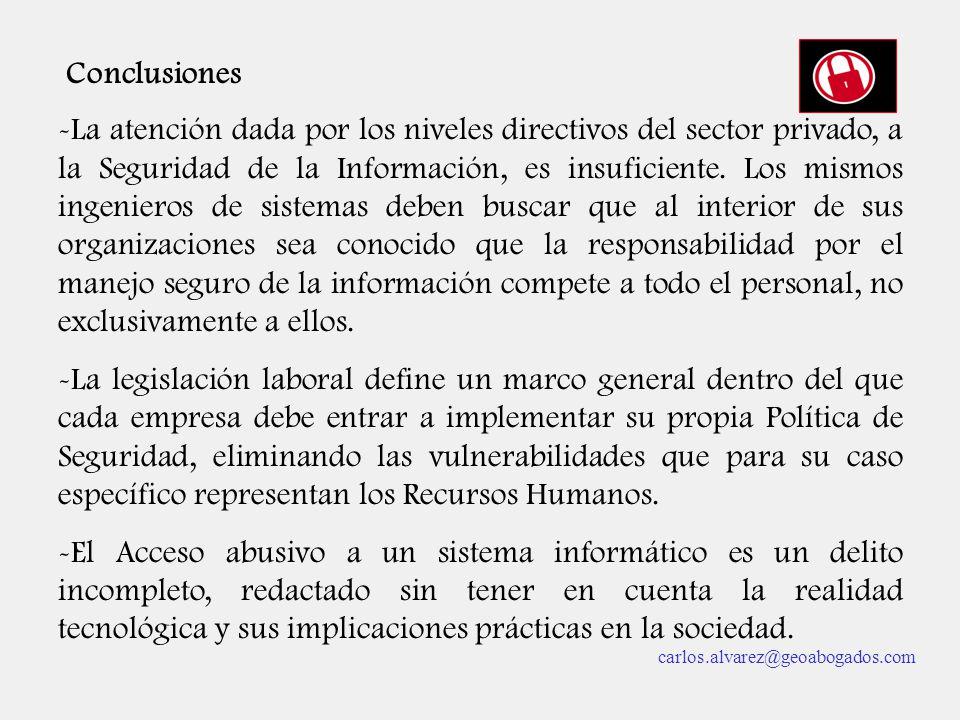 Conclusiones -La atención dada por los niveles directivos del sector privado, a la Seguridad de la Información, es insuficiente. Los mismos ingenieros