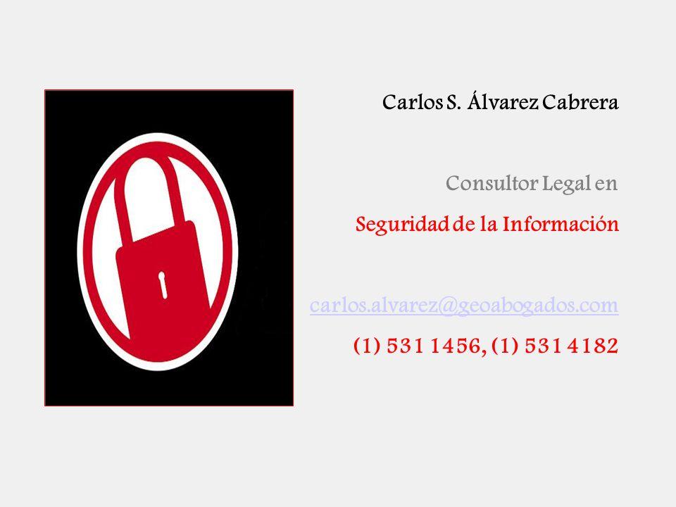 Carlos S. Álvarez Cabrera Consultor Legal en Seguridad de la Información carlos.alvarez@geoabogados.com (1) 531 1456, (1) 531 4182