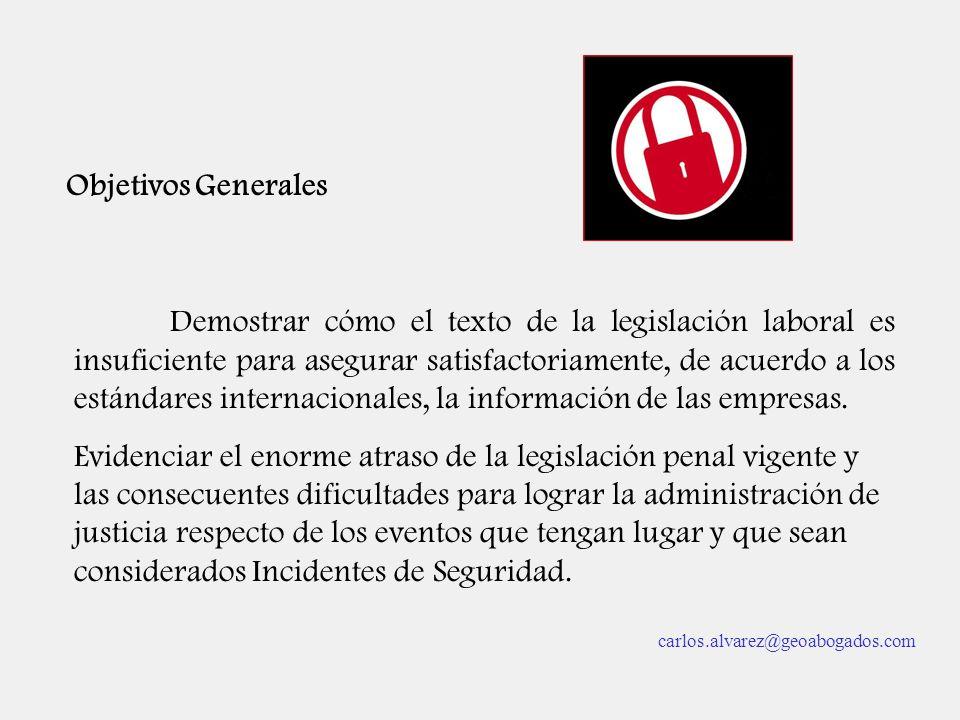 Objetivos Generales Demostrar cómo el texto de la legislación laboral es insuficiente para asegurar satisfactoriamente, de acuerdo a los estándares in