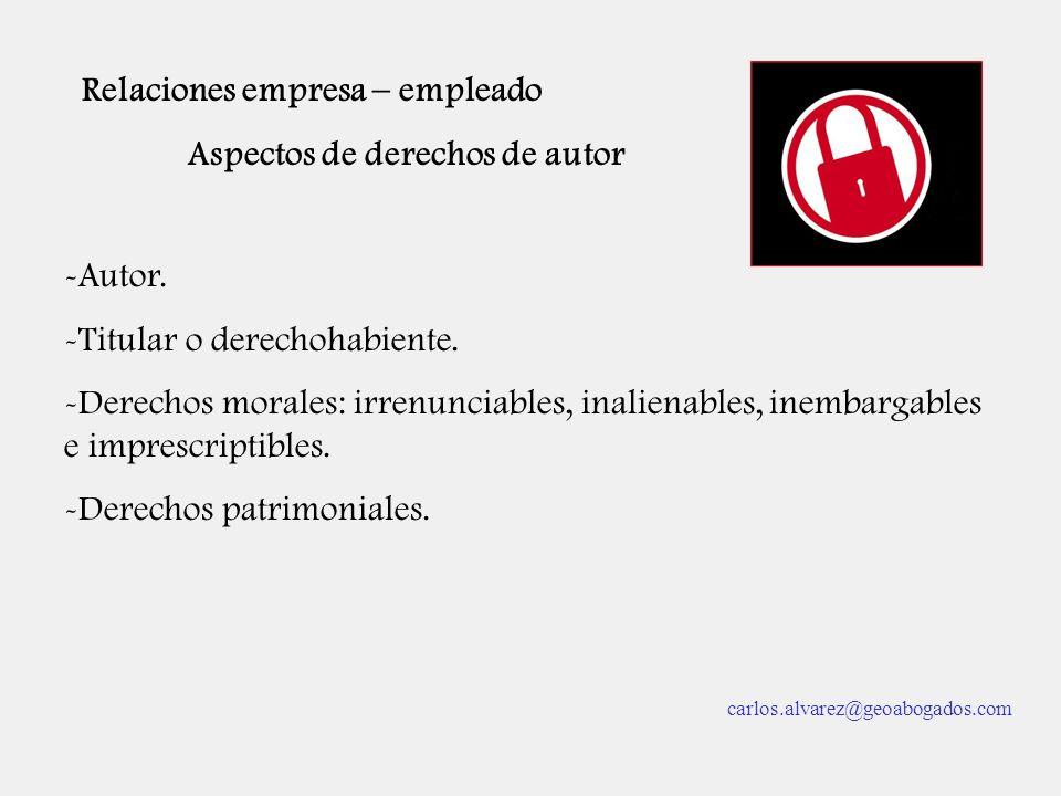 Relaciones empresa – empleado Aspectos de derechos de autor -Autor. -Titular o derechohabiente. -Derechos morales: irrenunciables, inalienables, inemb