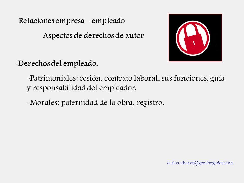 Relaciones empresa – empleado Aspectos de derechos de autor -Derechos del empleado. -Patrimoniales: cesión, contrato laboral, sus funciones, guía y re