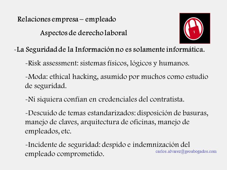 Relaciones empresa – empleado Aspectos de derecho laboral -La Seguridad de la Información no es solamente informática. -Risk assessment: sistemas físi