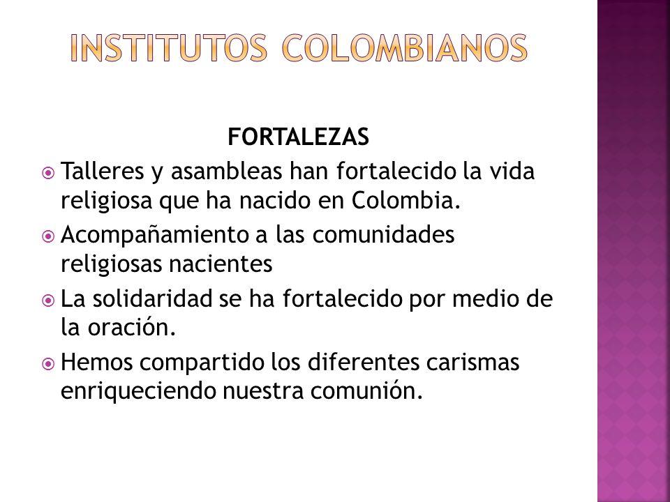 FORTALEZAS Talleres y asambleas han fortalecido la vida religiosa que ha nacido en Colombia. Acompañamiento a las comunidades religiosas nacientes La