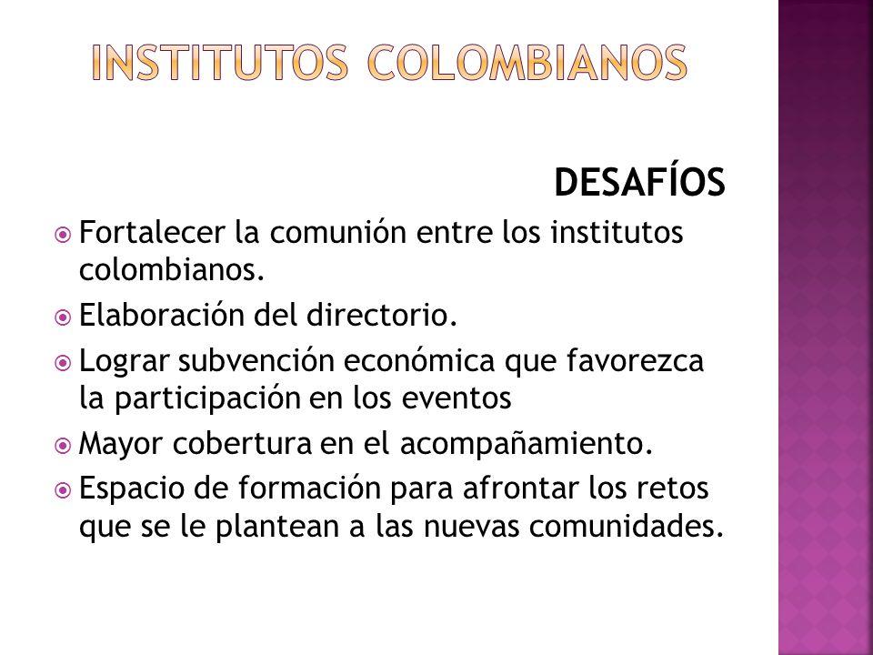 DESAFÍOS Fortalecer la comunión entre los institutos colombianos. Elaboración del directorio. Lograr subvención económica que favorezca la participaci