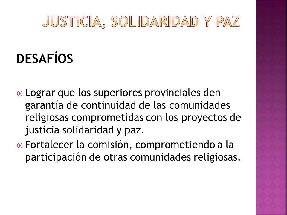 DESAFÍOS Lograr que los superiores provinciales den garantía de continuidad de las comunidades religiosas comprometidas con los proyectos de justicia