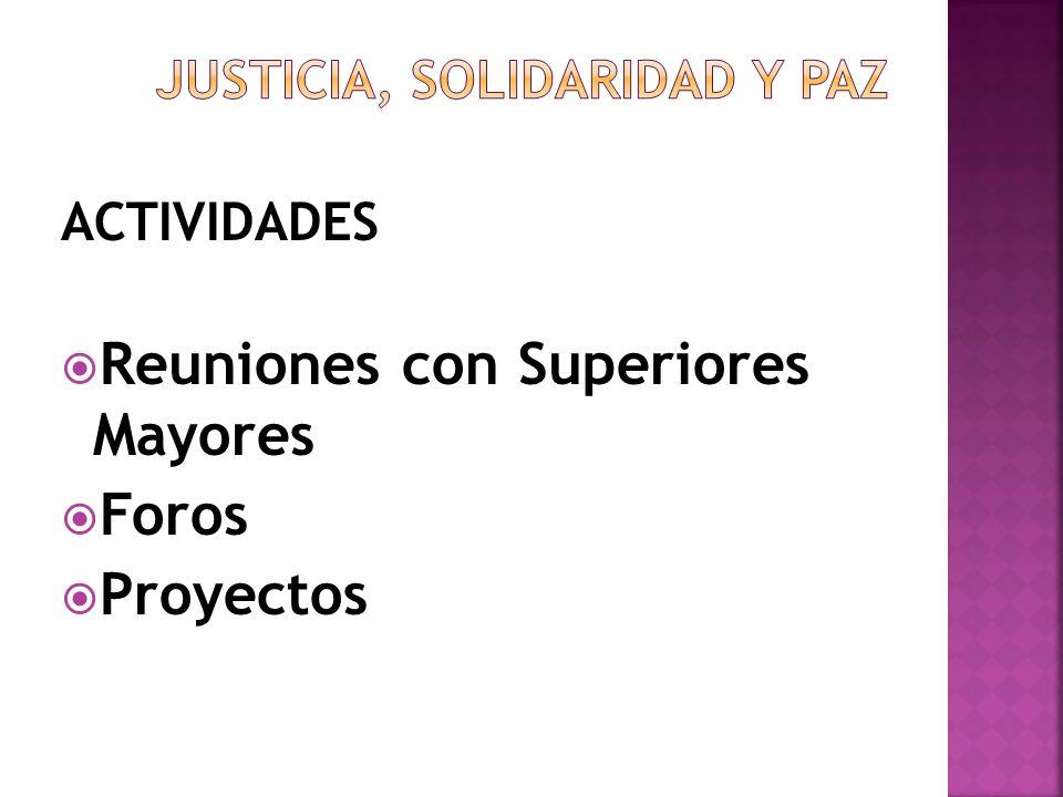 ACTIVIDADES Reuniones con Superiores Mayores Foros Proyectos