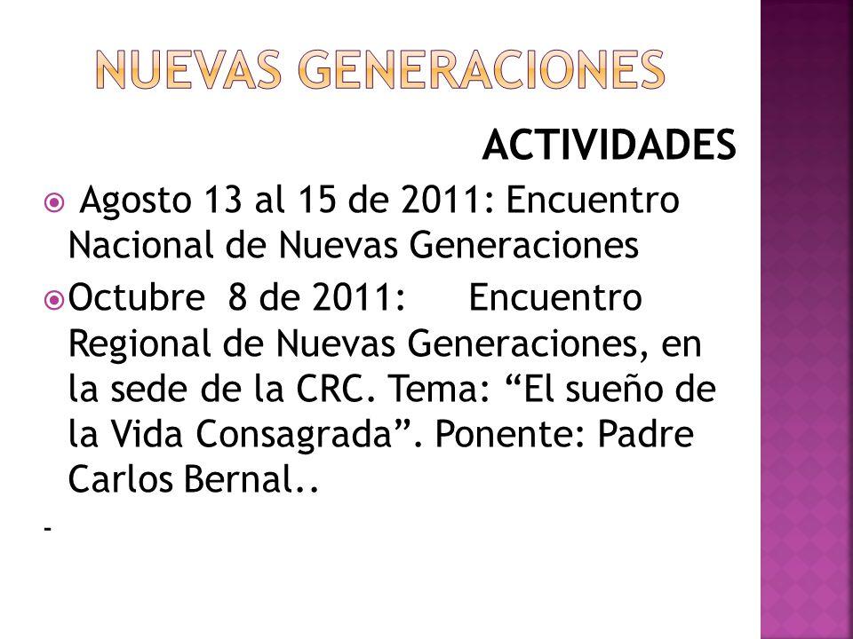 ACTIVIDADES Agosto 13 al 15 de 2011: Encuentro Nacional de Nuevas Generaciones Octubre 8 de 2011:Encuentro Regional de Nuevas Generaciones, en la sede