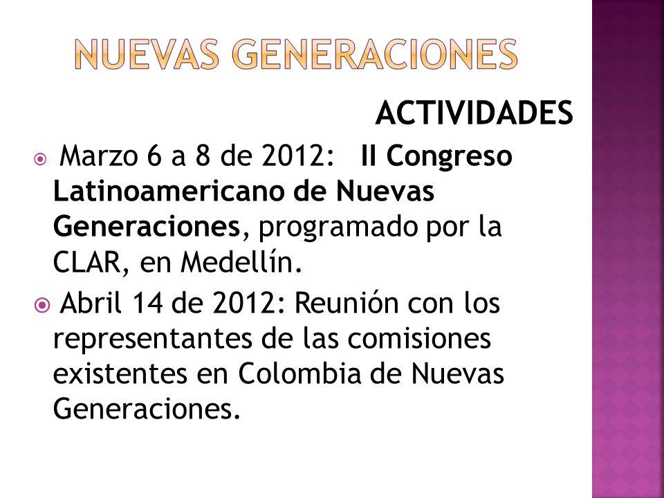 ACTIVIDADES Marzo 6 a 8 de 2012: II Congreso Latinoamericano de Nuevas Generaciones, programado por la CLAR, en Medellín. Abril 14 de 2012: Reunión co