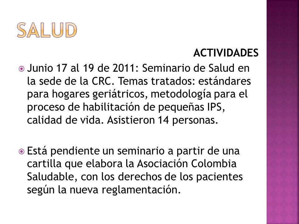 ACTIVIDADES Junio 17 al 19 de 2011: Seminario de Salud en la sede de la CRC. Temas tratados: estándares para hogares geriátricos, metodología para el