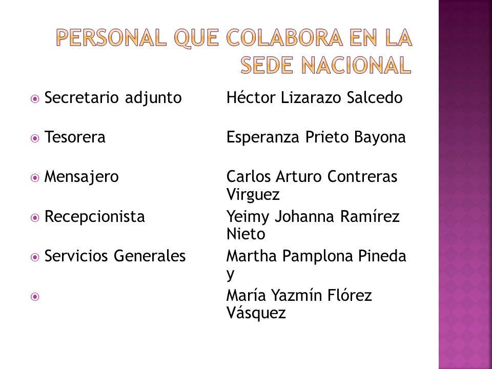 Secretario adjunto Héctor Lizarazo Salcedo TesoreraEsperanza Prieto Bayona MensajeroCarlos Arturo Contreras Virguez RecepcionistaYeimy Johanna Ramírez