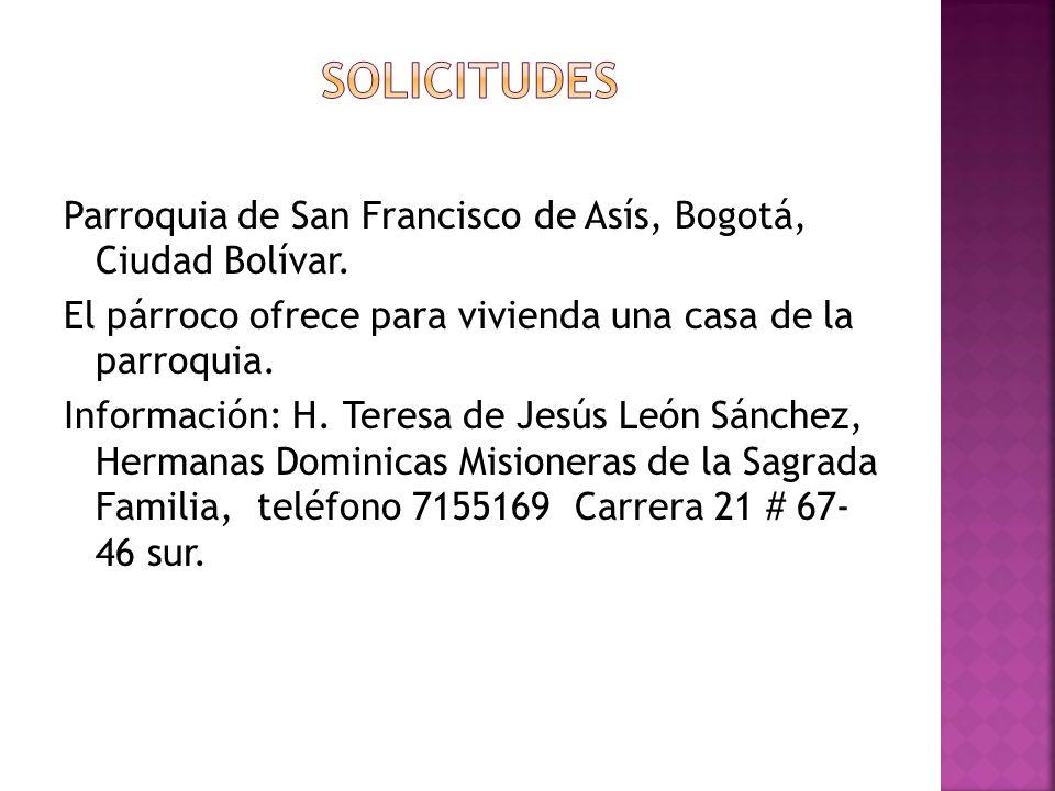 Parroquia de San Francisco de Asís, Bogotá, Ciudad Bolívar. El párroco ofrece para vivienda una casa de la parroquia. Información: H. Teresa de Jesús