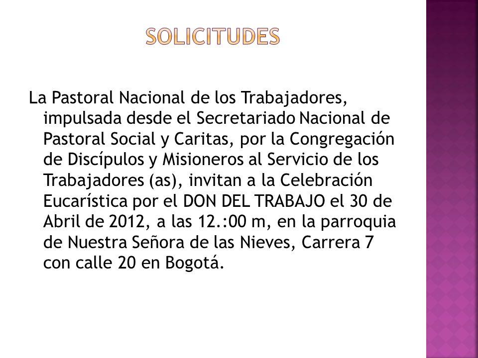 La Pastoral Nacional de los Trabajadores, impulsada desde el Secretariado Nacional de Pastoral Social y Caritas, por la Congregación de Discípulos y M
