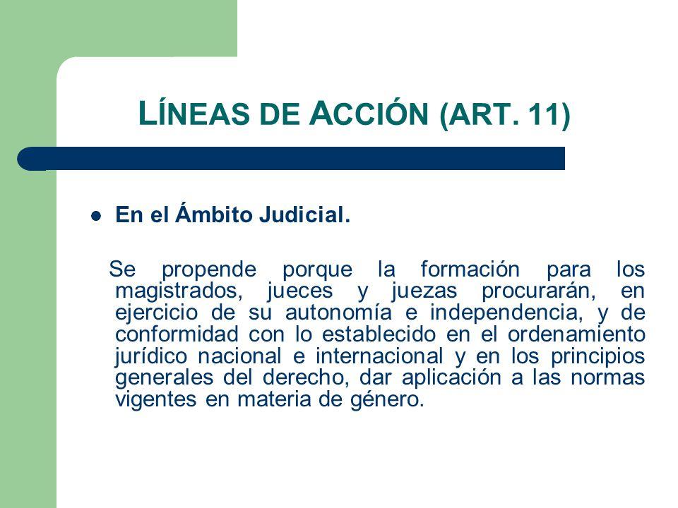 L ÍNEAS DE A CCIÓN (ART. 11) En el Ámbito Judicial.