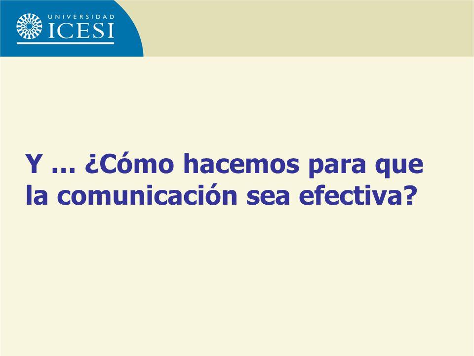 Y … ¿Cómo hacemos para que la comunicación sea efectiva?