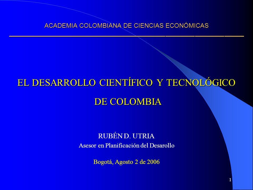 22 LA BRECHA CIENTÍFICA Y TECNOLÓGICA COLOMBIANA LA BRECHA CIENTÍFICA Y TECNOLÓGICA COLOMBIANA Formación avanzada: Sólo 0.45 investigadores/1000 hab.