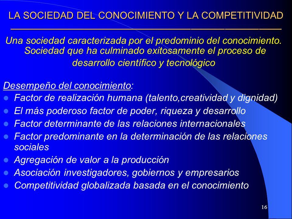 16 LA SOCIEDAD DEL CONOCIMIENTO Y LA COMPETITIVIDAD LA SOCIEDAD DEL CONOCIMIENTO Y LA COMPETITIVIDAD Una sociedad caracterizada por el predominio del