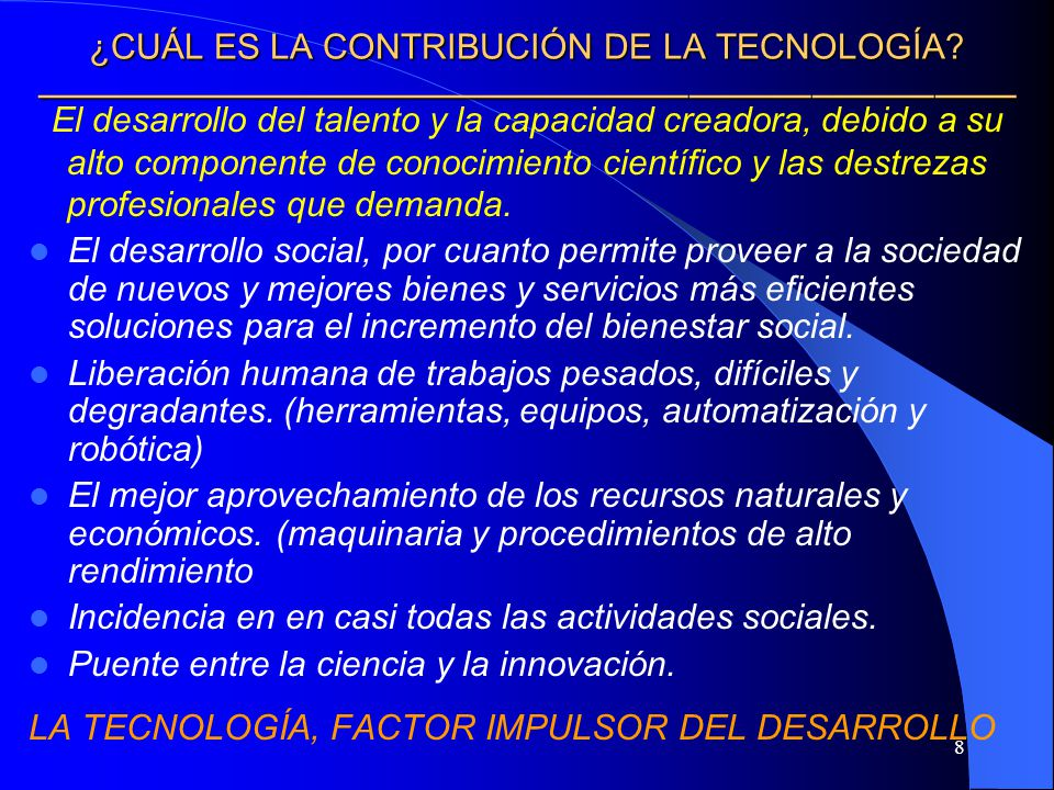 8 ¿CUÁL ES LA CONTRIBUCIÓN DE LA TECNOLOGÍA? ¿CUÁL ES LA CONTRIBUCIÓN DE LA TECNOLOGÍA? El desarrollo del talento y la capacidad creadora, debido a su