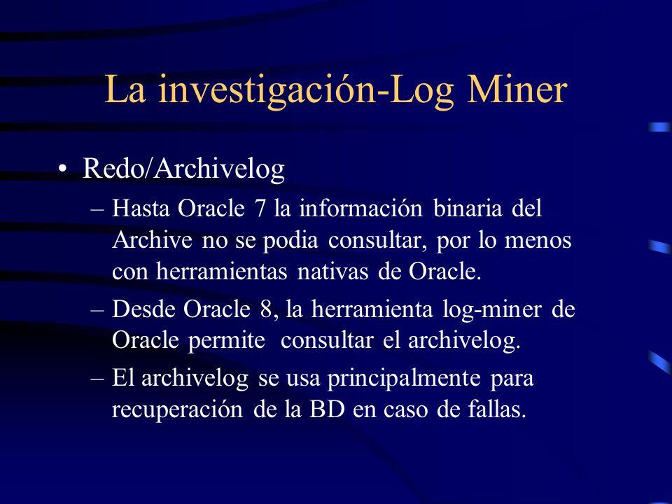 La investigación-Log Miner Redo/Archivelog –Hasta Oracle 7 la información binaria del Archive no se podia consultar, por lo menos con herramientas nat