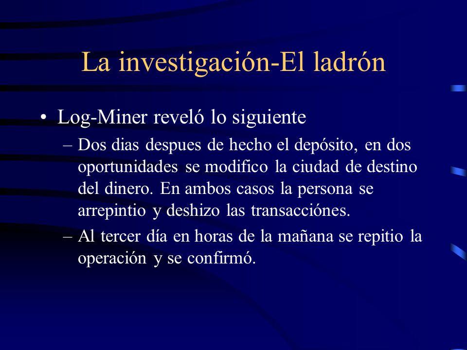 La investigación-El ladrón Log-Miner reveló lo siguiente –Dos dias despues de hecho el depósito, en dos oportunidades se modifico la ciudad de destino