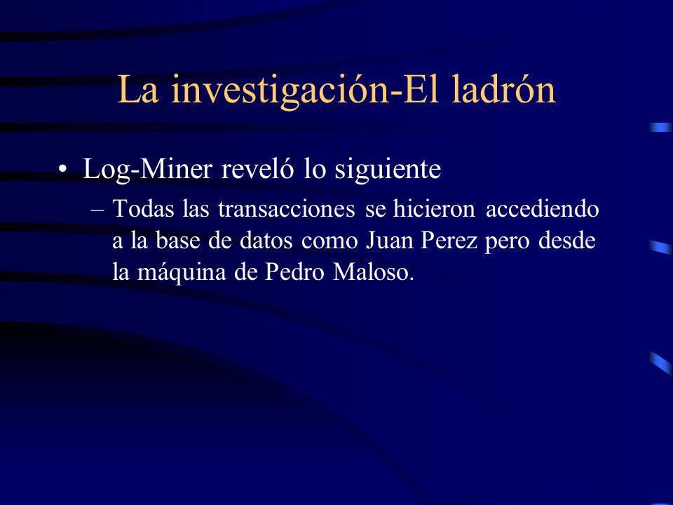 La investigación-El ladrón Log-Miner reveló lo siguiente –Todas las transacciones se hicieron accediendo a la base de datos como Juan Perez pero desde