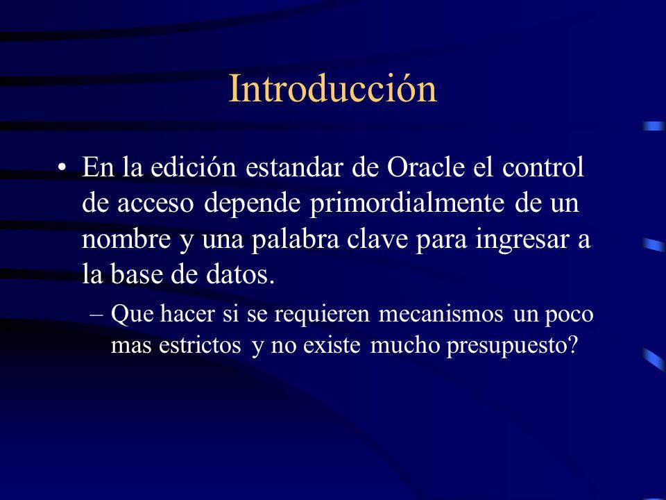 Introducción En la edición estandar de Oracle el control de acceso depende primordialmente de un nombre y una palabra clave para ingresar a la base de