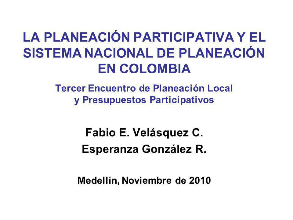 LA PLANEACIÓN PARTICIPATIVA Y EL SISTEMA NACIONAL DE PLANEACIÓN EN COLOMBIA Tercer Encuentro de Planeación Local y Presupuestos Participativos Fabio E