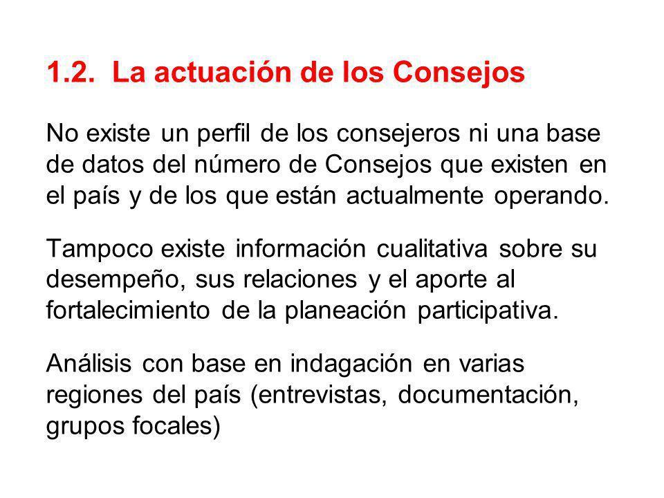 1.2. La actuación de los Consejos No existe un perfil de los consejeros ni una base de datos del número de Consejos que existen en el país y de los qu