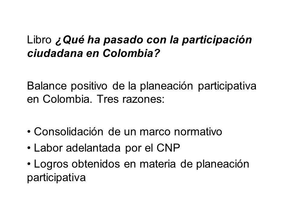 Libro ¿Qué ha pasado con la participación ciudadana en Colombia? Balance positivo de la planeación participativa en Colombia. Tres razones: Consolidac