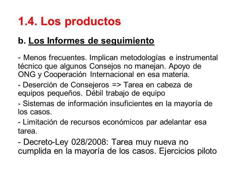 1.4. Los productos b. Los Informes de seguimiento - Menos frecuentes. Implican metodologías e instrumental técnico que algunos Consejos no manejan. Ap