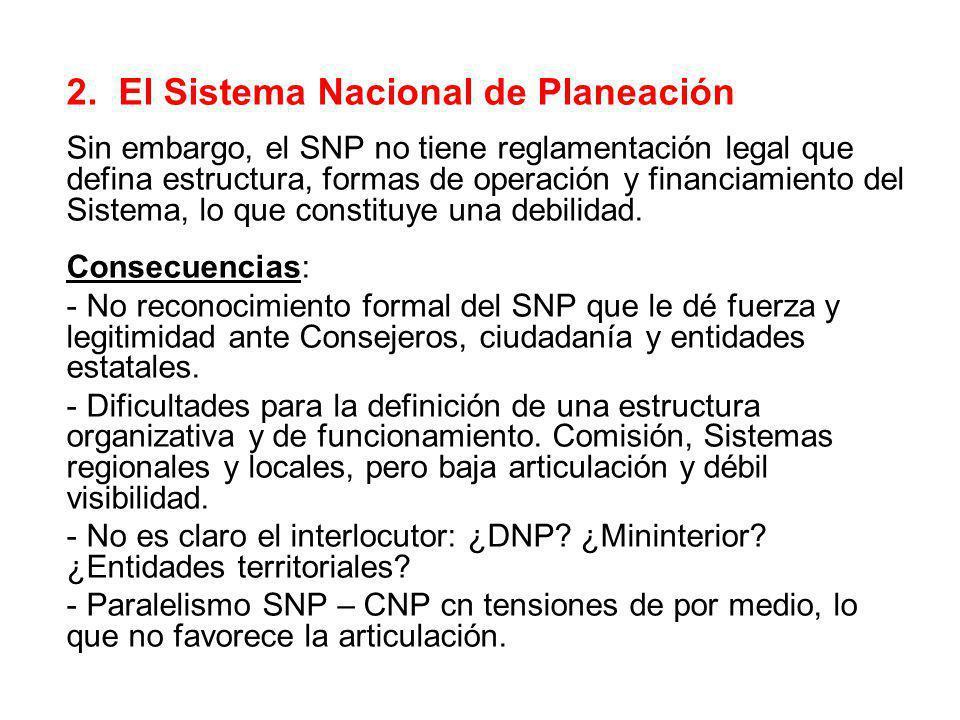 2. El Sistema Nacional de Planeación Sin embargo, el SNP no tiene reglamentación legal que defina estructura, formas de operación y financiamiento del