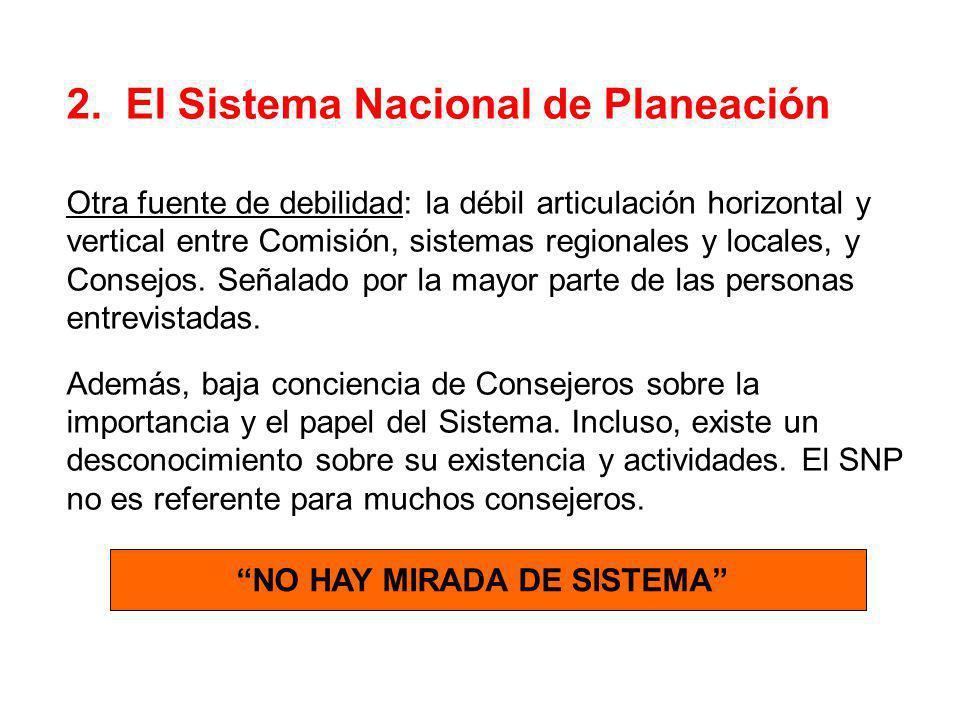 2. El Sistema Nacional de Planeación Otra fuente de debilidad: la débil articulación horizontal y vertical entre Comisión, sistemas regionales y local