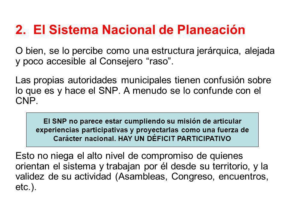 2. El Sistema Nacional de Planeación O bien, se lo percibe como una estructura jerárquica, alejada y poco accesible al Consejero raso. Las propias aut