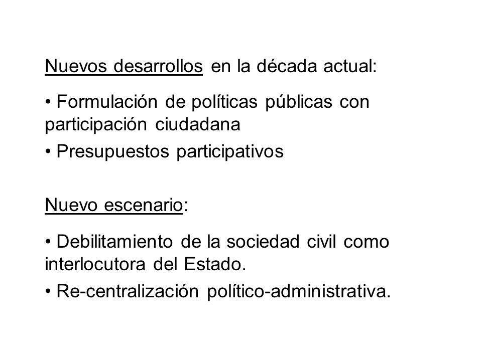 Nuevos desarrollos en la década actual: Formulación de políticas públicas con participación ciudadana Presupuestos participativos Nuevo escenario: Deb