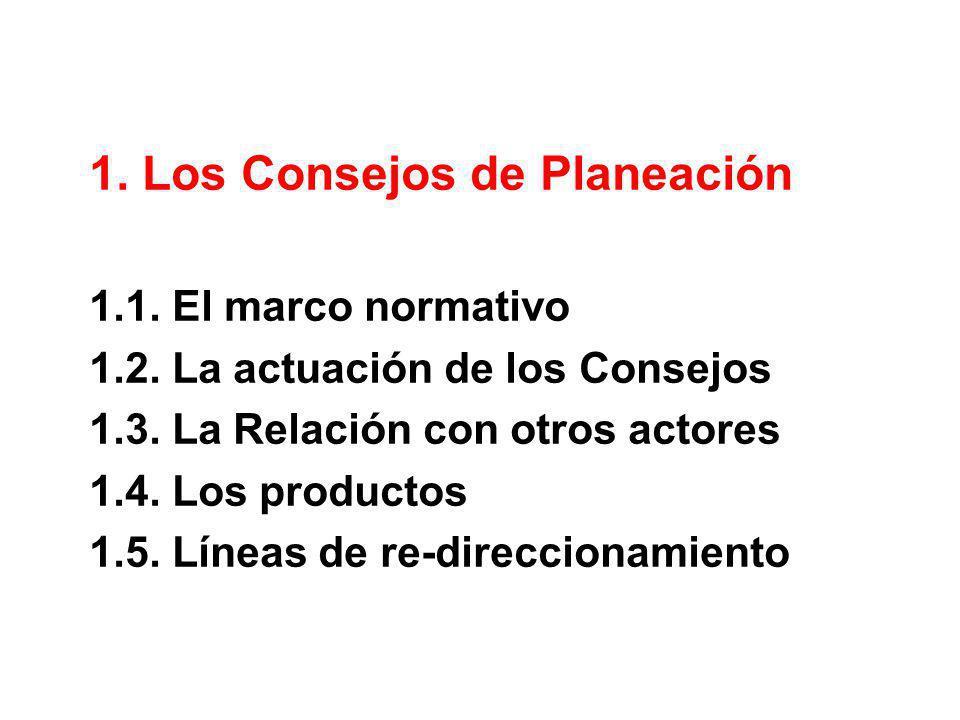 1. Los Consejos de Planeación 1.1. El marco normativo 1.2. La actuación de los Consejos 1.3. La Relación con otros actores 1.4. Los productos 1.5. Lín